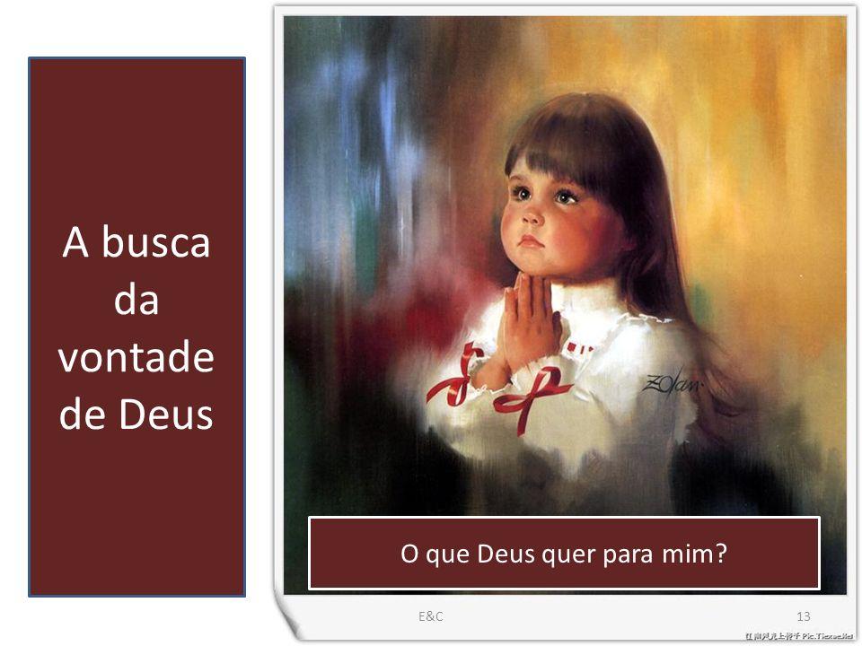 A busca da vontade de Deus O que Deus quer para mim? 13E&C