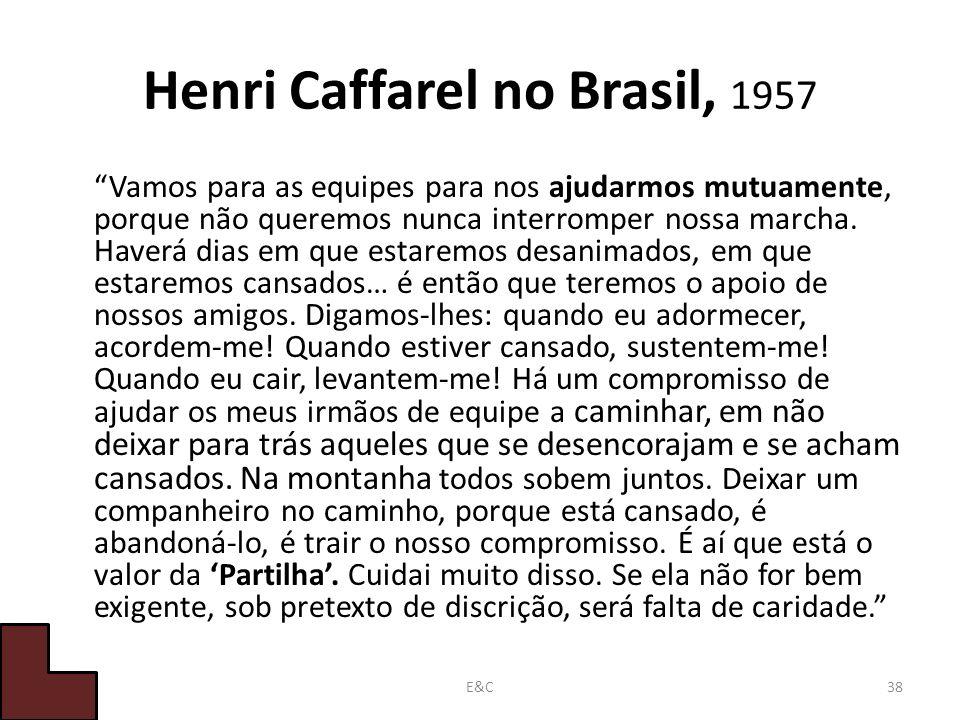 Henri Caffarel no Brasil, 1957 Vamos para as equipes para nos ajudarmos mutuamente, porque não queremos nunca interromper nossa marcha.
