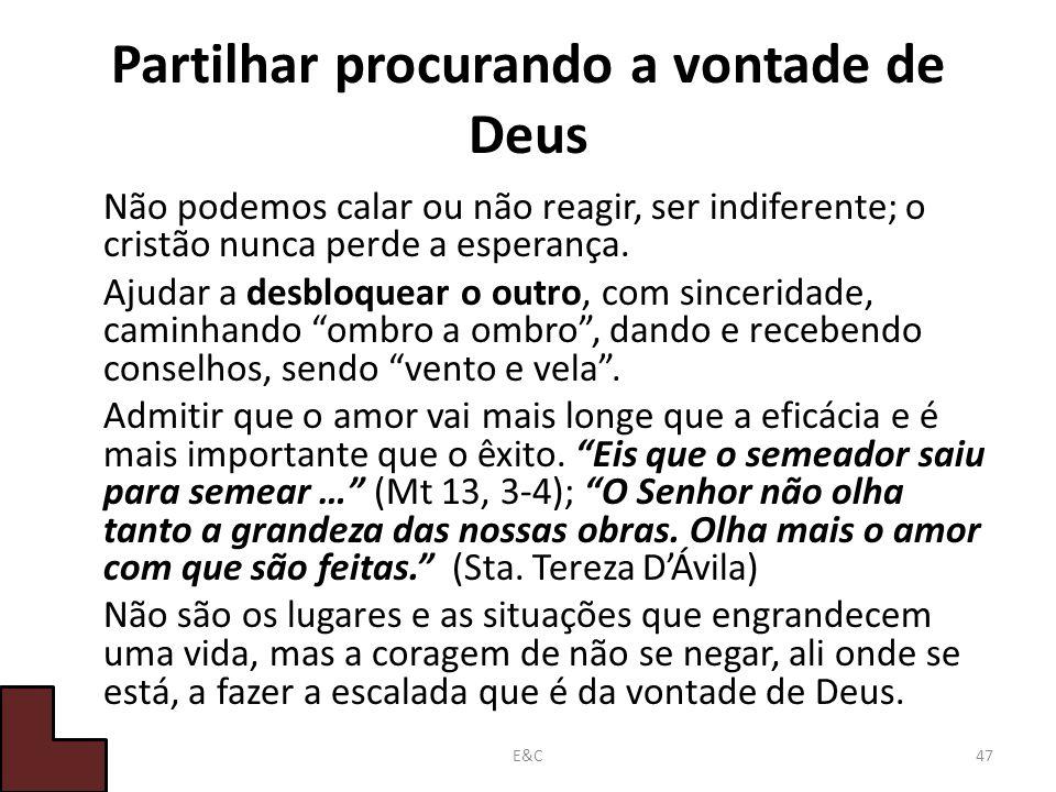 Partilhar procurando a vontade de Deus Não podemos calar ou não reagir, ser indiferente; o cristão nunca perde a esperança.