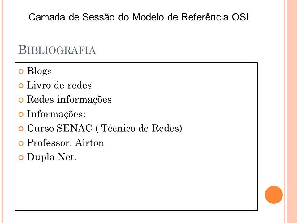 B IBLIOGRAFIA Blogs Livro de redes Redes informações Informações: Curso SENAC ( Técnico de Redes) Professor: Airton Dupla Net. Camada de Sessão do Mod