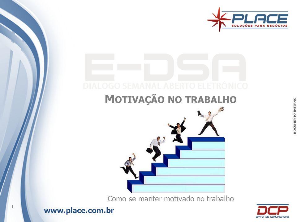 www.place.com.br 1 DOCUMENTO INTERNO M OTIVAÇÃO NO TRABALHO Como se manter motivado no trabalho