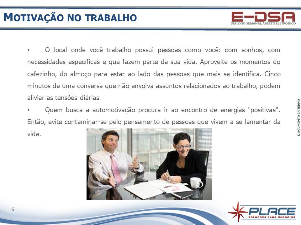 DOCUMENTO INTERNO 6 6 O local onde você trabalho possui pessoas como você: com sonhos, com necessidades específicas e que fazem parte da sua vida. Apr