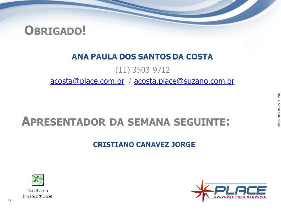 DOCUMENTO INTERNO 9 O BRIGADO ! A PRESENTADOR DA SEMANA SEGUINTE : ANA PAULA DOS SANTOS DA COSTA acosta@place.com.bracosta@place.com.br / acosta.place
