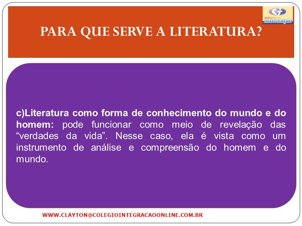 PARA QUE SERVE A LITERATURA? c)Literatura como forma de conhecimento do mundo e do homem: pode funcionar como meio de revelação das verdades da vida.
