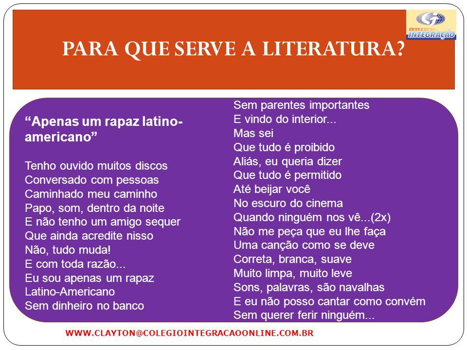 PARA QUE SERVE A LITERATURA? Apenas um rapaz latino- americano Tenho ouvido muitos discos Conversado com pessoas Caminhado meu caminho Papo, som, dent