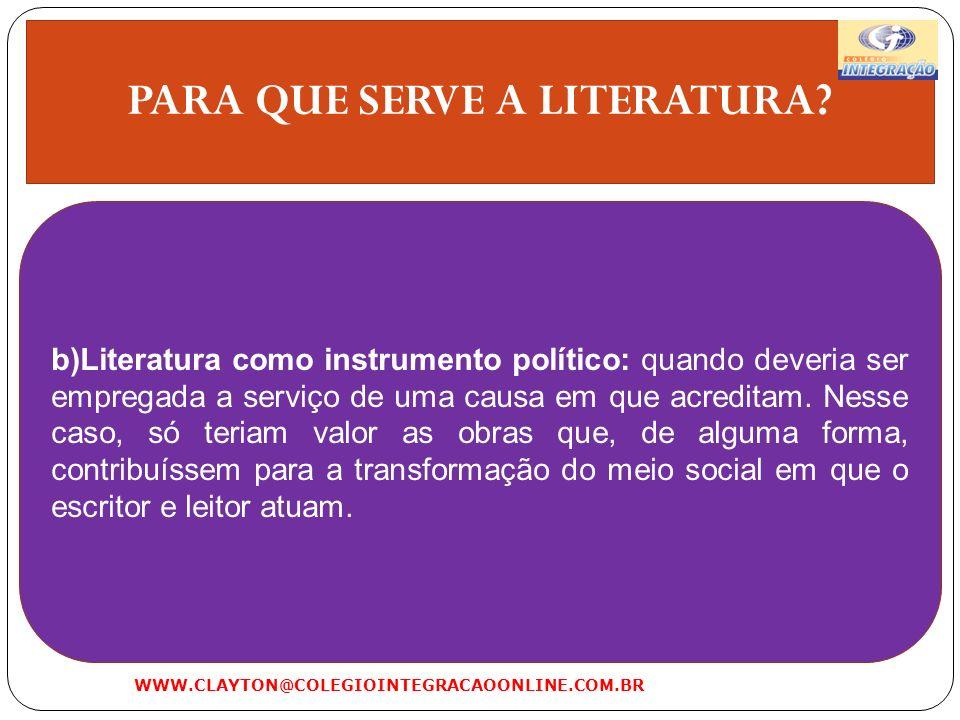 PARA QUE SERVE A LITERATURA? b)Literatura como instrumento político: quando deveria ser empregada a serviço de uma causa em que acreditam. Nesse caso,