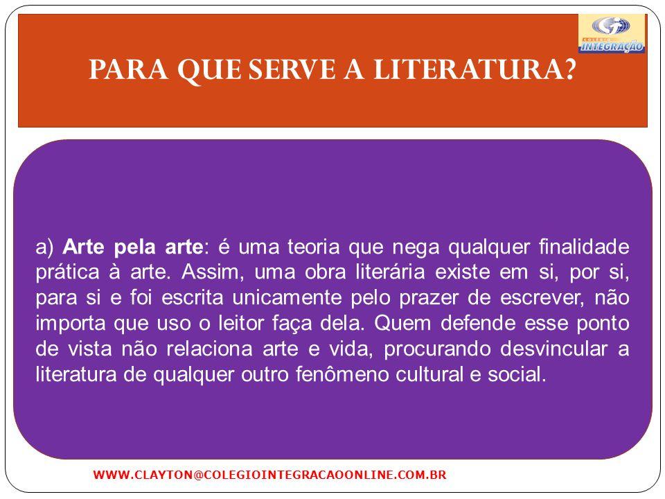 PARA QUE SERVE A LITERATURA? a) Arte pela arte: é uma teoria que nega qualquer finalidade prática à arte. Assim, uma obra literária existe em si, por