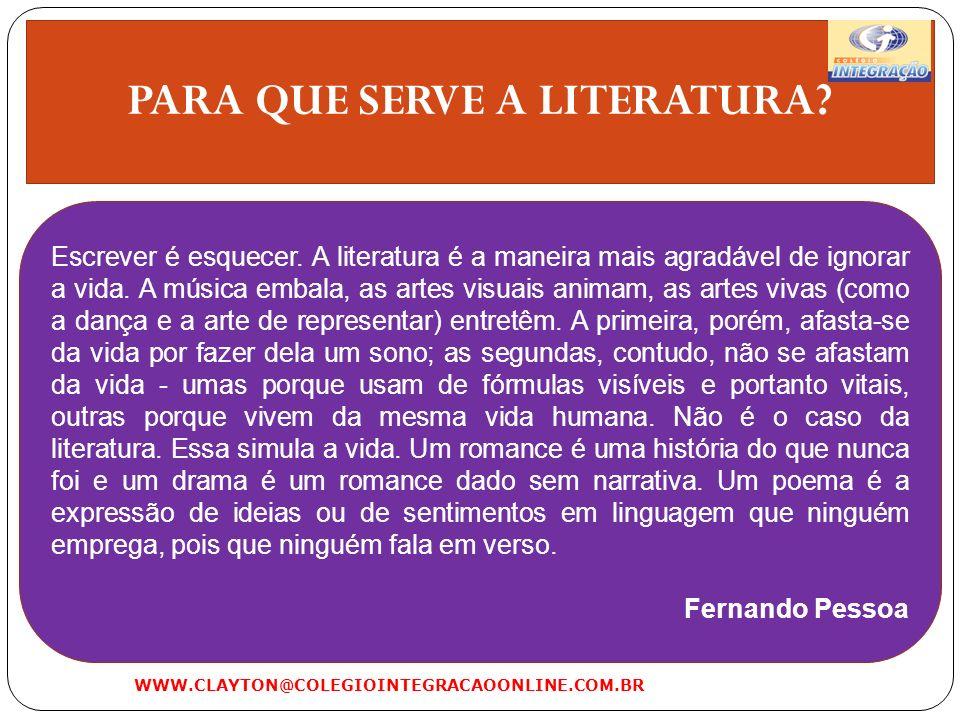 PARA QUE SERVE A LITERATURA? Escrever é esquecer. A literatura é a maneira mais agradável de ignorar a vida. A música embala, as artes visuais animam,