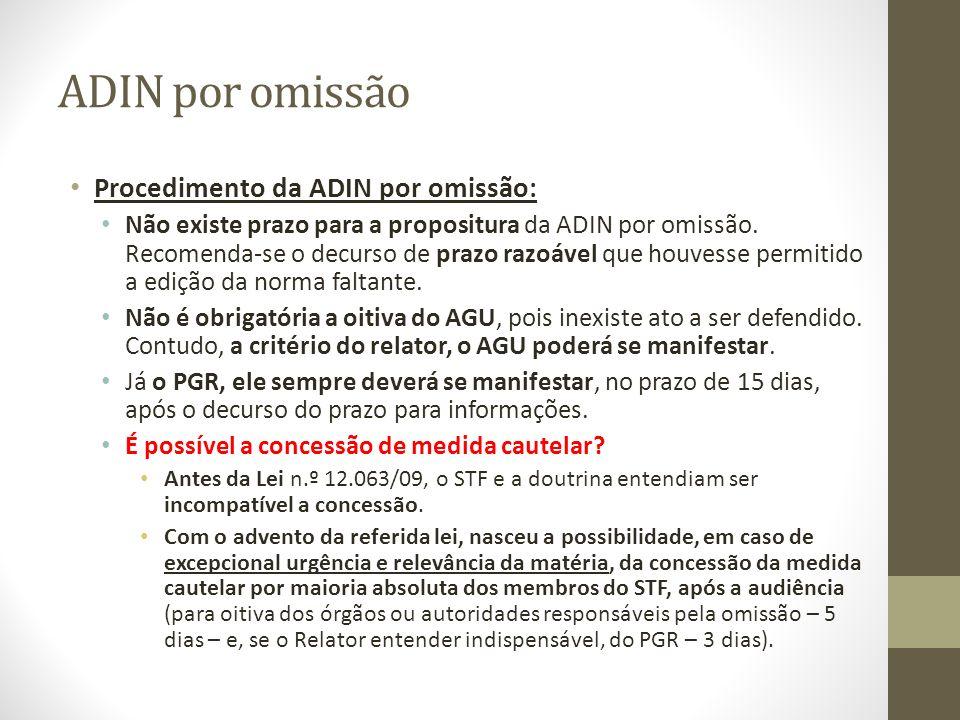 ADIN por omissão Procedimento da ADIN por omissão: Não existe prazo para a propositura da ADIN por omissão. Recomenda-se o decurso de prazo razoável q