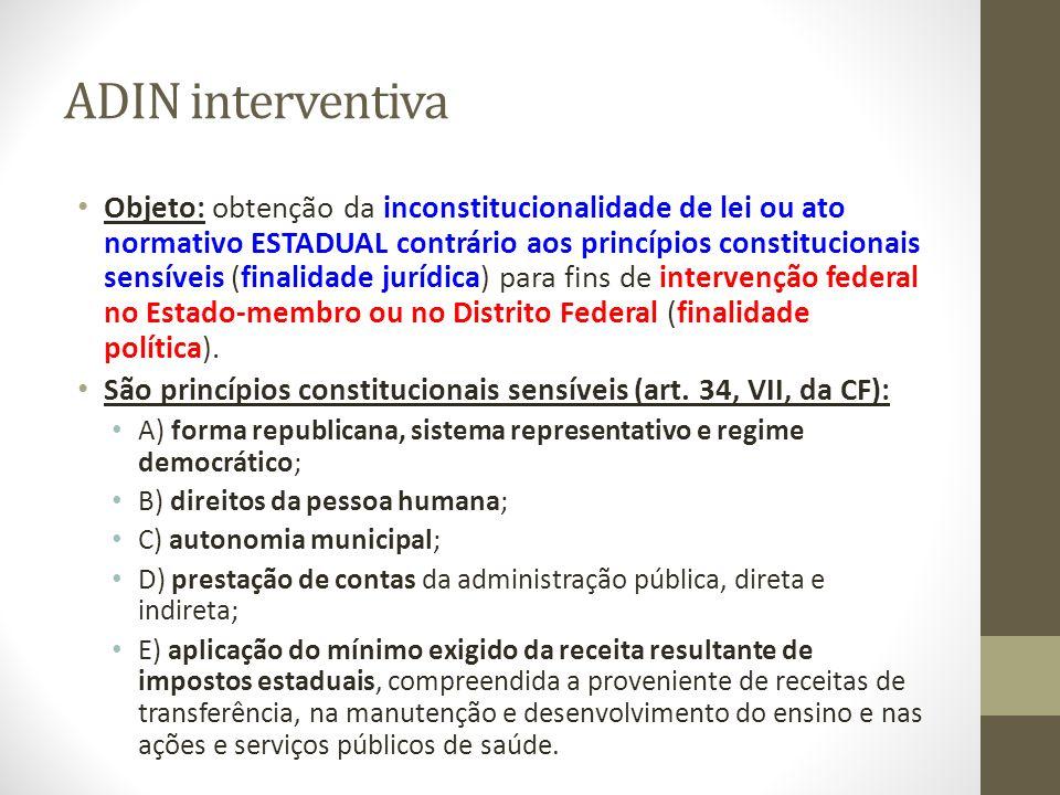 ADIN interventiva Objeto: obtenção da inconstitucionalidade de lei ou ato normativo ESTADUAL contrário aos princípios constitucionais sensíveis (final