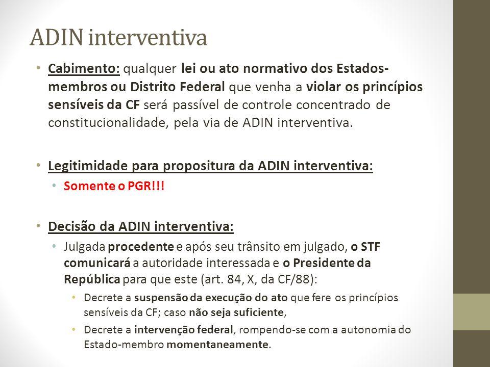 ADIN interventiva Cabimento: qualquer lei ou ato normativo dos Estados- membros ou Distrito Federal que venha a violar os princípios sensíveis da CF s