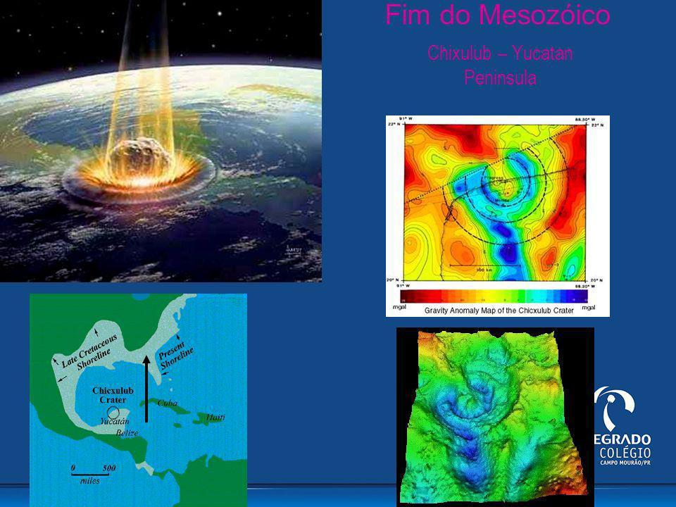 Chixulub – Yucatan Peninsula Fim do Mesozóico
