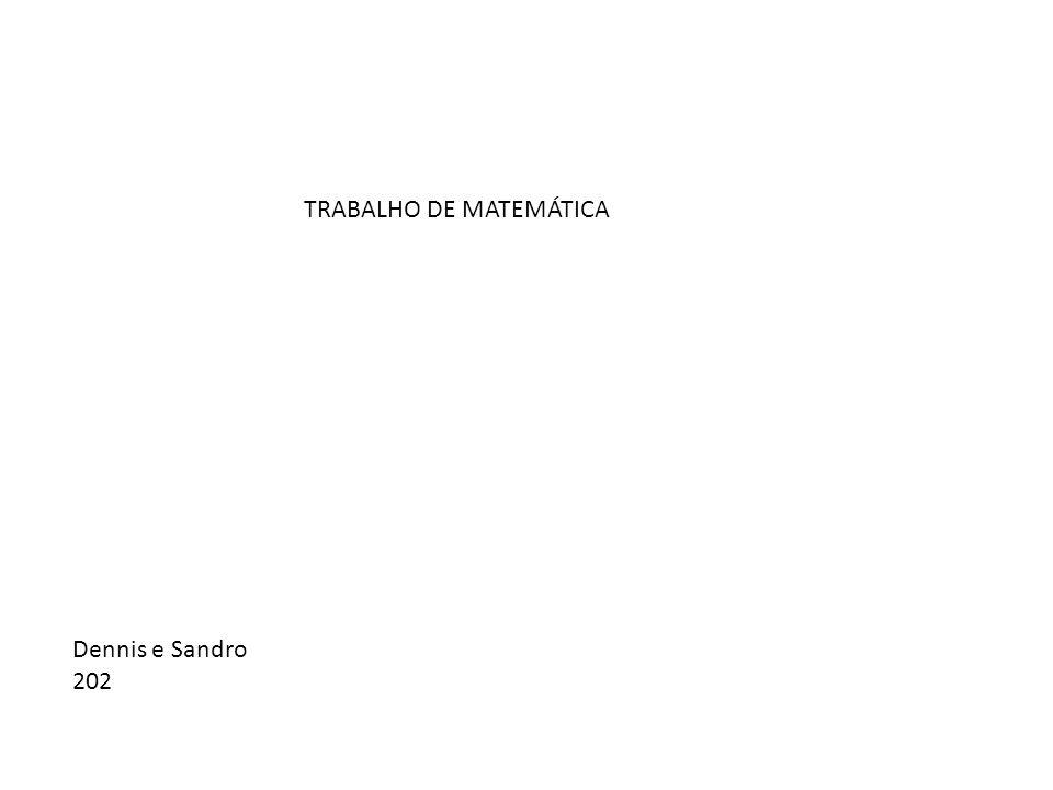 TRABALHO DE MATEMÁTICA Dennis e Sandro 202