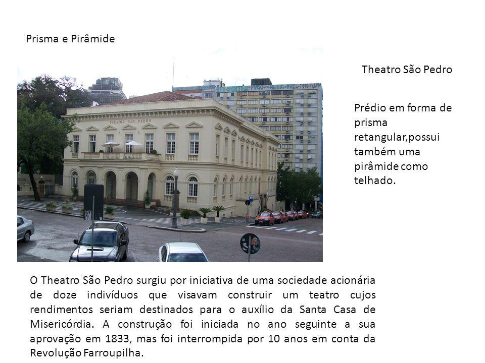 Theatro São Pedro Prédio em forma de prisma retangular,possui também uma pirâmide como telhado. O Theatro São Pedro surgiu por iniciativa de uma socie