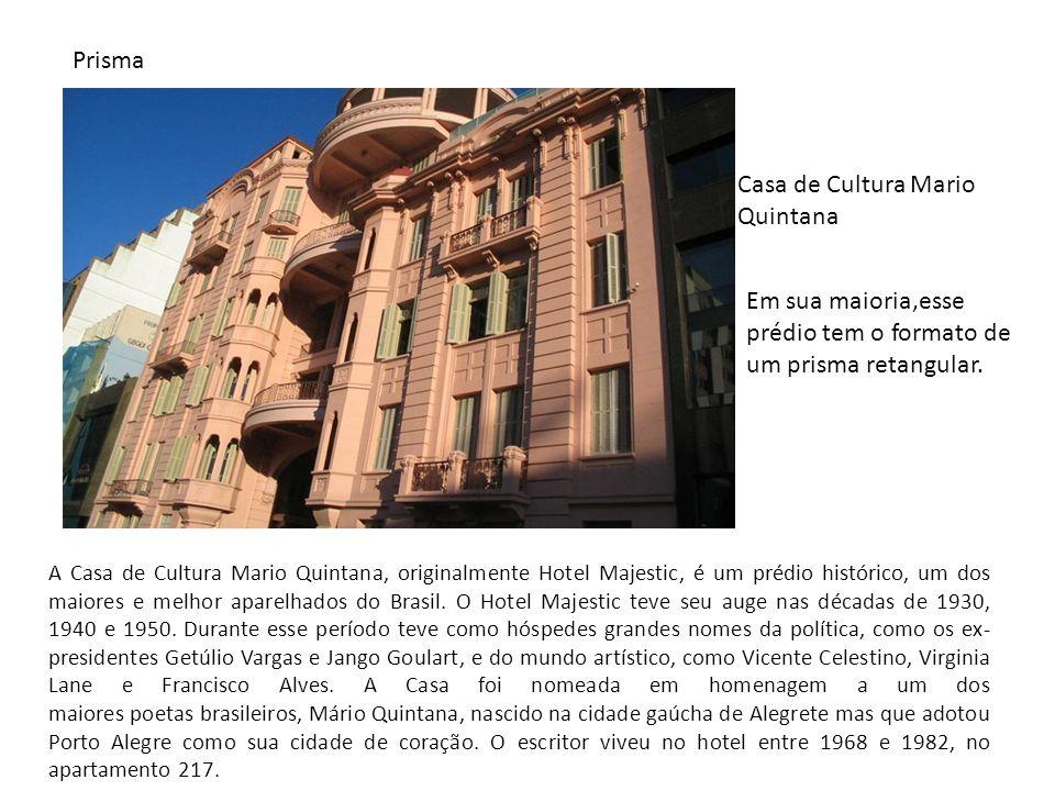 Casa de Cultura Mario Quintana Prisma Em sua maioria,esse prédio tem o formato de um prisma retangular. A Casa de Cultura Mario Quintana, originalment