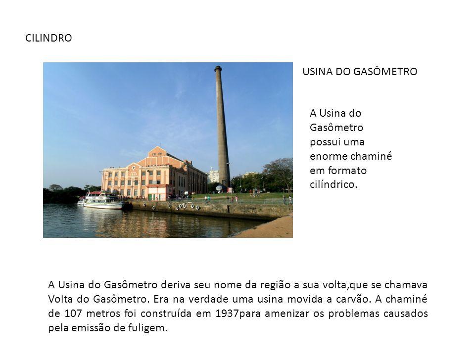 CILINDRO USINA DO GASÔMETRO A Usina do Gasômetro possui uma enorme chaminé em formato cilíndrico. A Usina do Gasômetro deriva seu nome da região a sua