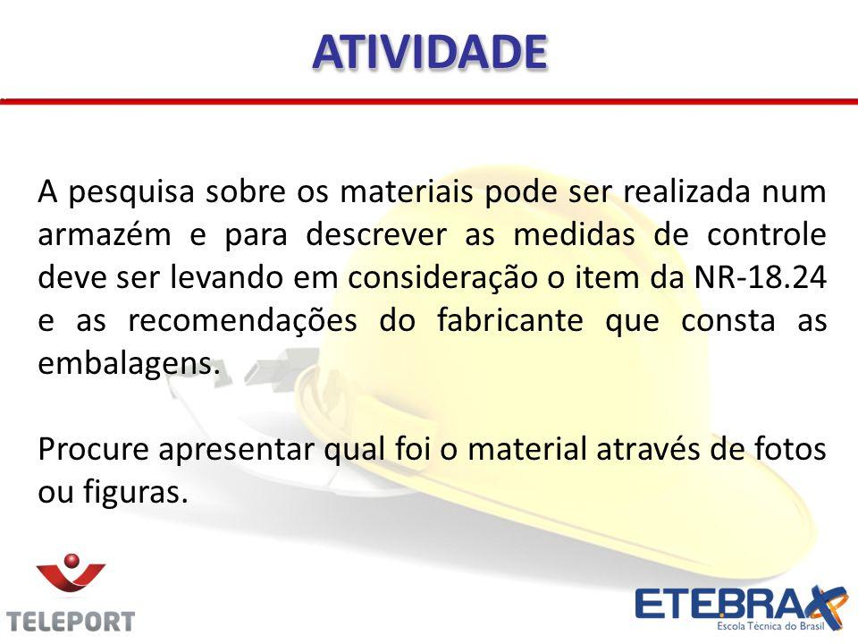 ATIVIDADEATIVIDADE A pesquisa sobre os materiais pode ser realizada num armazém e para descrever as medidas de controle deve ser levando em consideraç