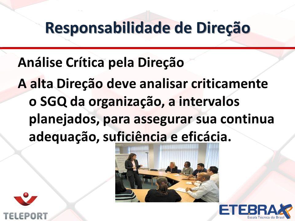 Responsabilidade de Direção Análise Crítica pela Direção A alta Direção deve analisar criticamente o SGQ da organização, a intervalos planejados, para