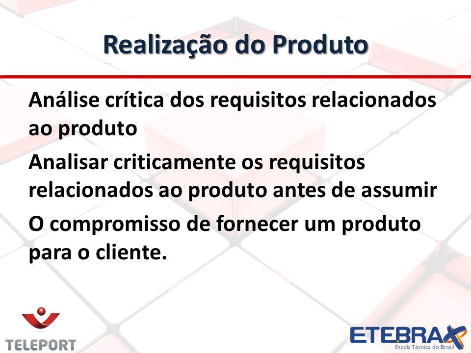 Realização do Produto Análise crítica dos requisitos relacionados ao produto Analisar criticamente os requisitos relacionados ao produto antes de assu
