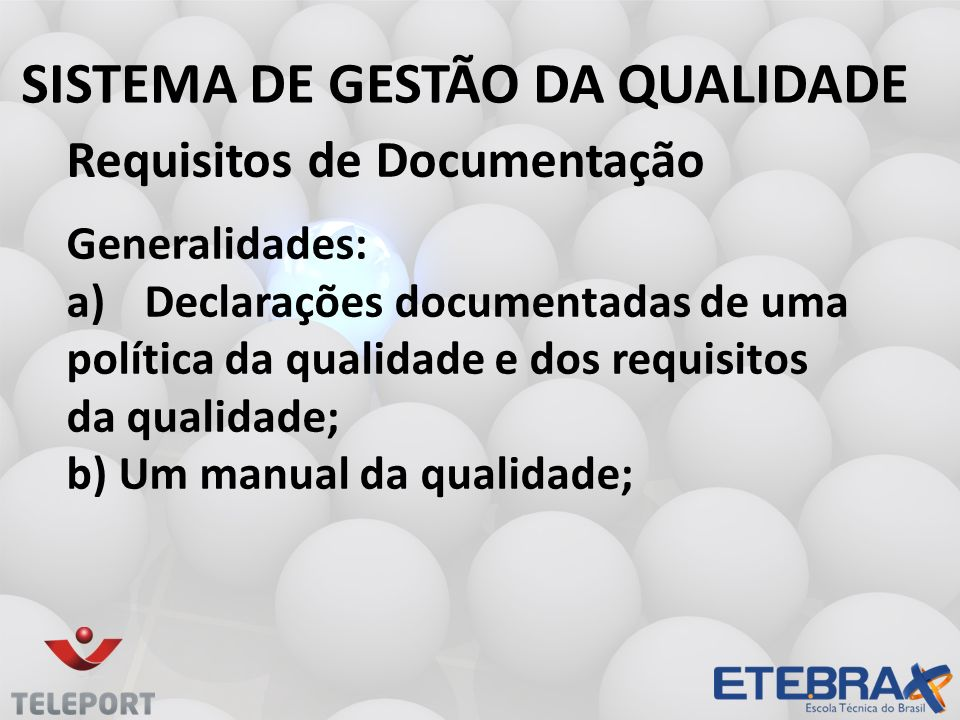 SISTEMA DE GESTÃO DA QUALIDADE Requisitos de Documentação Generalidades: a)Declarações documentadas de uma política da qualidade e dos requisitos da q