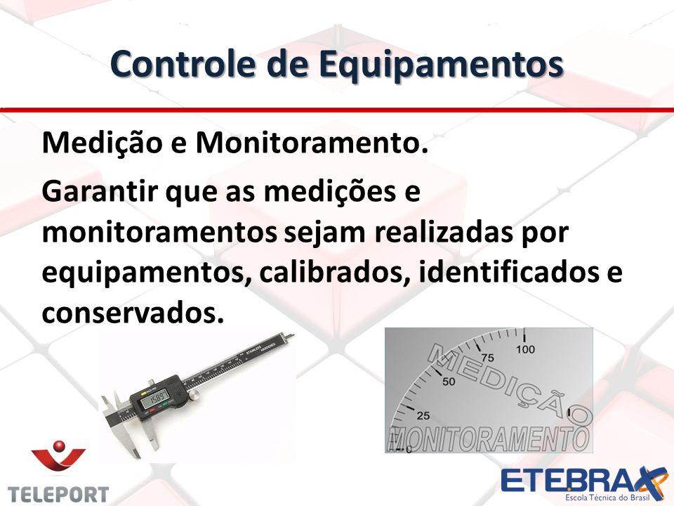 Controle de Equipamentos Medição e Monitoramento. Garantir que as medições e monitoramentos sejam realizadas por equipamentos, calibrados, identificad
