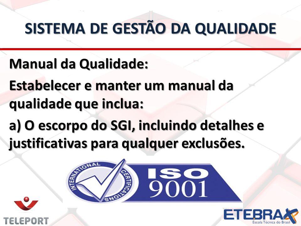 SISTEMA DE GESTÃO DA QUALIDADE Manual da Qualidade: Estabelecer e manter um manual da qualidade que inclua: a) O escorpo do SGI, incluindo detalhes e