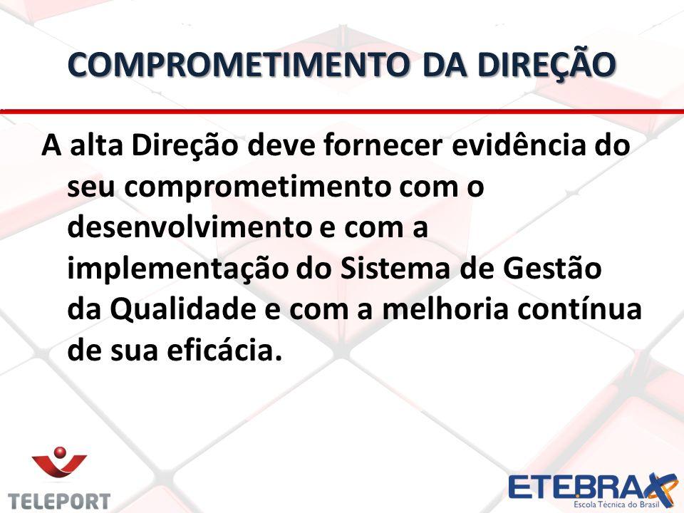 COMPROMETIMENTO DA DIREÇÃO A alta Direção deve fornecer evidência do seu comprometimento com o desenvolvimento e com a implementação do Sistema de Ges