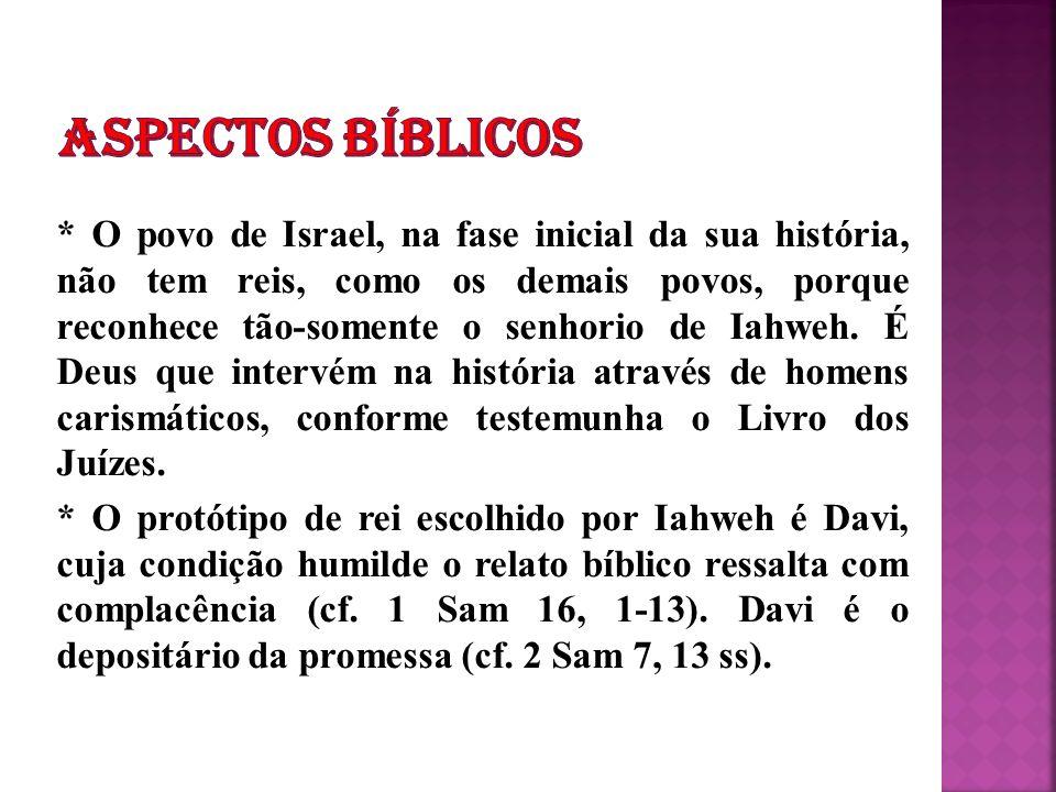 * O povo de Israel, na fase inicial da sua história, não tem reis, como os demais povos, porque reconhece tão-somente o senhorio de Iahweh. É Deus que