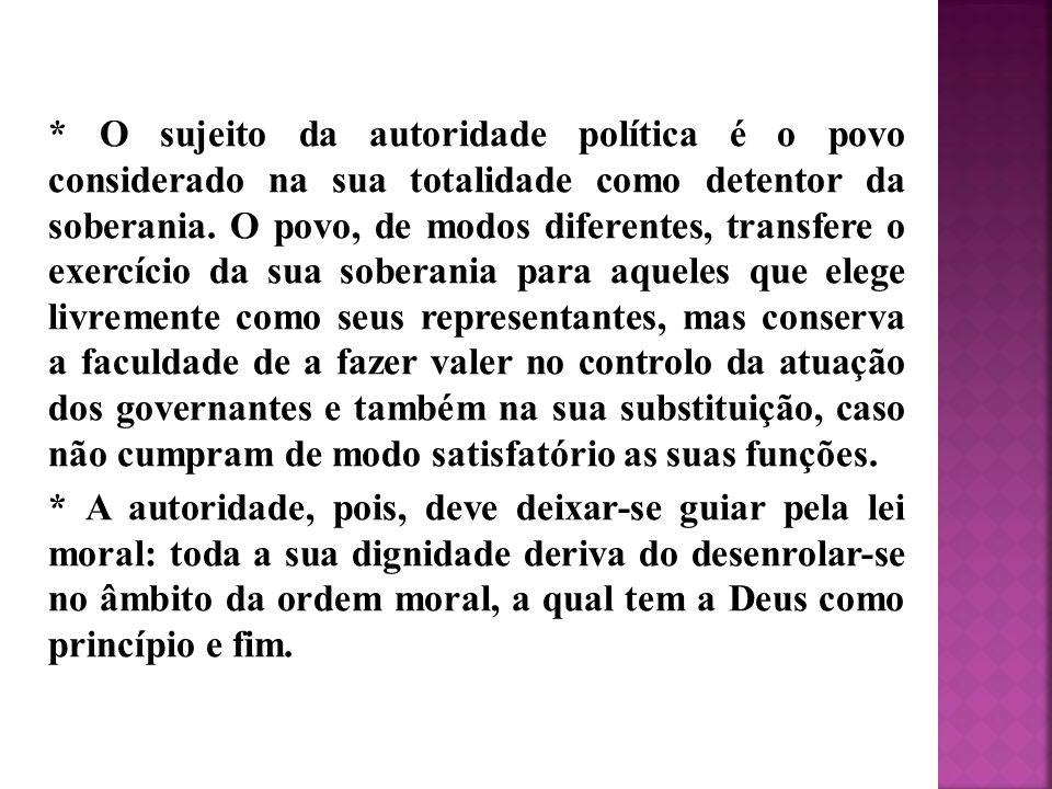 * O sujeito da autoridade política é o povo considerado na sua totalidade como detentor da soberania. O povo, de modos diferentes, transfere o exercíc