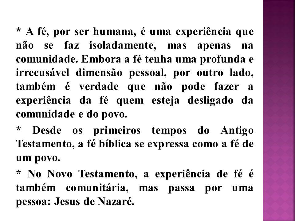 * A fé, por ser humana, é uma experiência que não se faz isoladamente, mas apenas na comunidade. Embora a fé tenha uma profunda e irrecusável dimensão