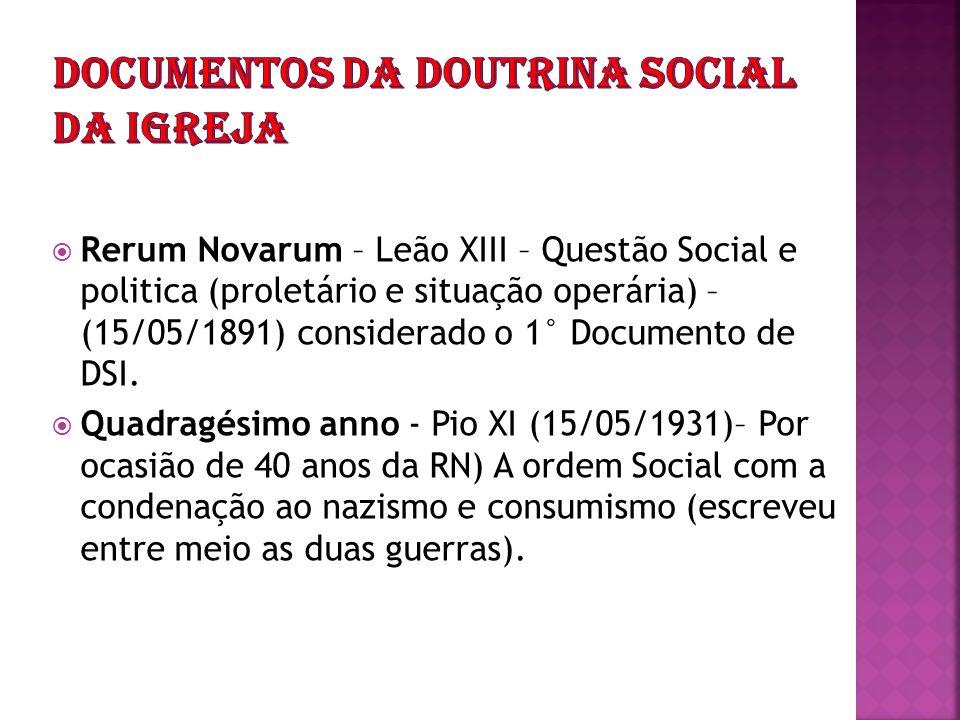 Rerum Novarum – Leão XIII – Questão Social e politica (proletário e situação operária) – (15/05/1891) considerado o 1° Documento de DSI. Quadragésimo