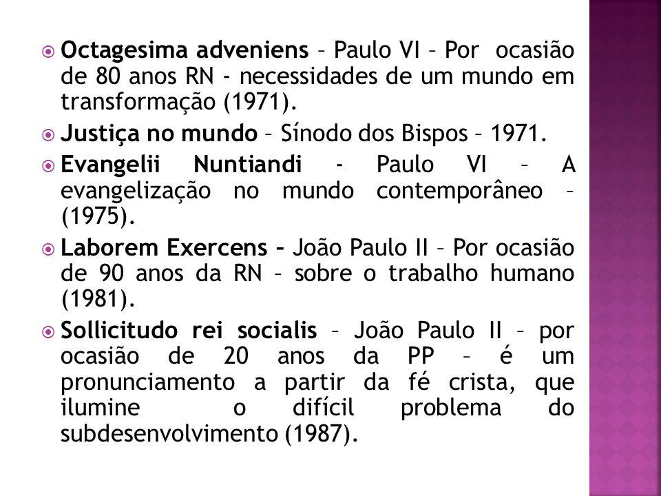 Octagesima adveniens – Paulo VI – Por ocasião de 80 anos RN - necessidades de um mundo em transformação (1971). Justiça no mundo – Sínodo dos Bispos –