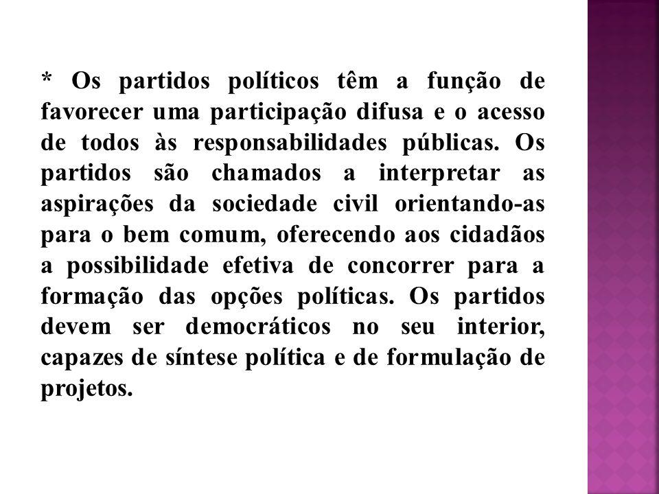 * Os partidos políticos têm a função de favorecer uma participação difusa e o acesso de todos às responsabilidades públicas. Os partidos são chamados