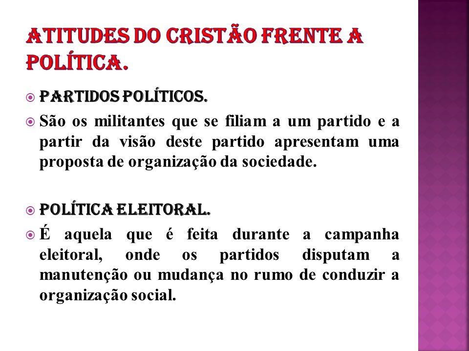 PARTIDOS POLÍTICOS. São os militantes que se filiam a um partido e a partir da visão deste partido apresentam uma proposta de organização da sociedade