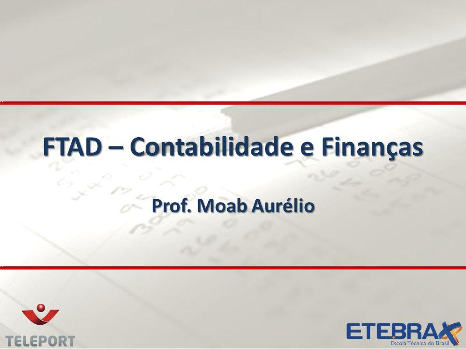 FTAD – Contabilidade e Finanças Prof. Moab Aurélio