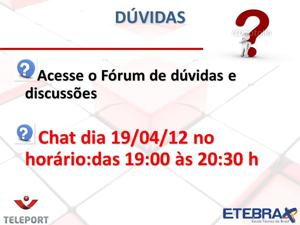 DÚVIDAS Acesse o Fórum de dúvidas e discussões Chat dia 19/04/12 no horário:das 19:00 às 20:30 h Chat dia 19/04/12 no horário:das 19:00 às 20:30 h
