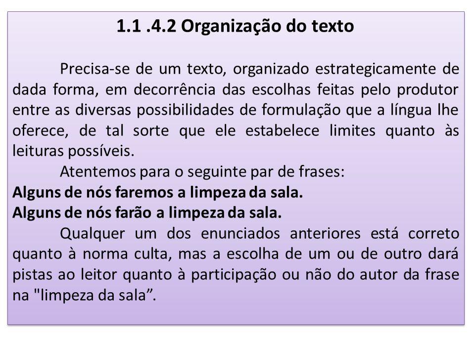 1.1.4.2 Organização do texto Precisa-se de um texto, organizado estrategicamente de dada forma, em decorrência das escolhas feitas pelo produtor entre