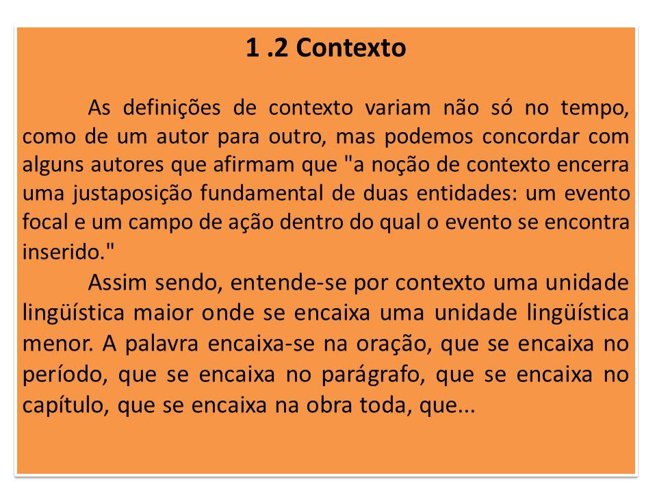 1.2 Contexto As definições de contexto variam não só no tempo, como de um autor para outro, mas podemos concordar com alguns autores que afirmam que