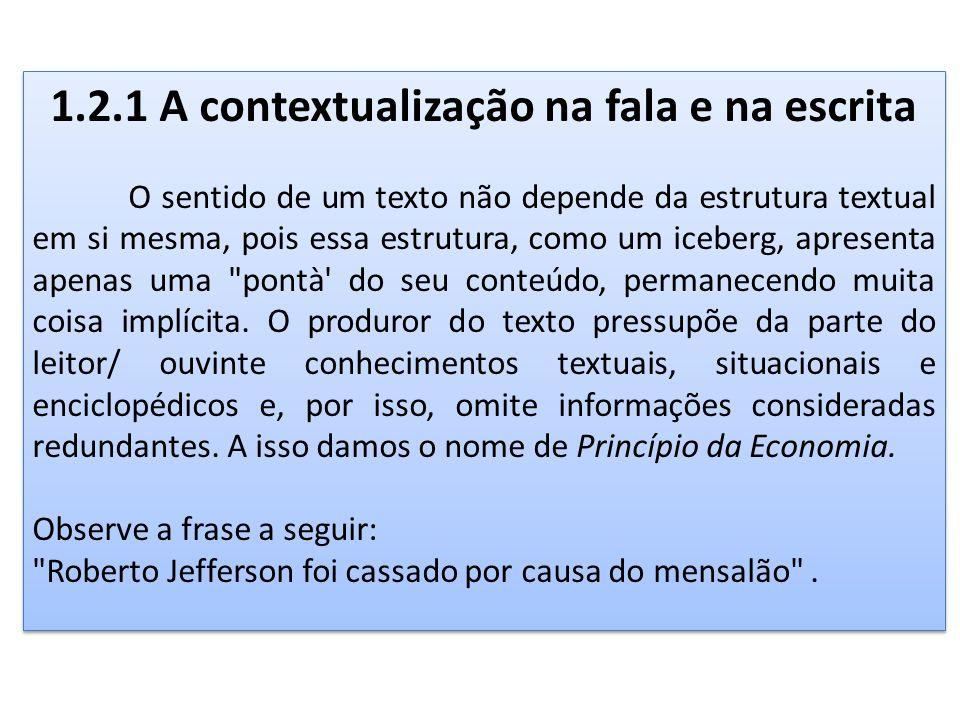 1.2.1 A contextualização na fala e na escrita O sentido de um texto não depende da estrutura textual em si mesma, pois essa estrutura, como um iceberg