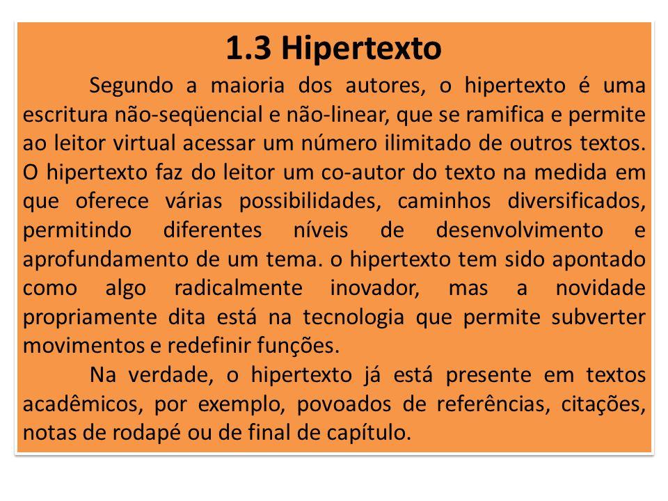 1.3 Hipertexto Segundo a maioria dos autores, o hipertexto é uma escritura não-seqüencial e não-linear, que se ramifica e permite ao leitor virtual ac