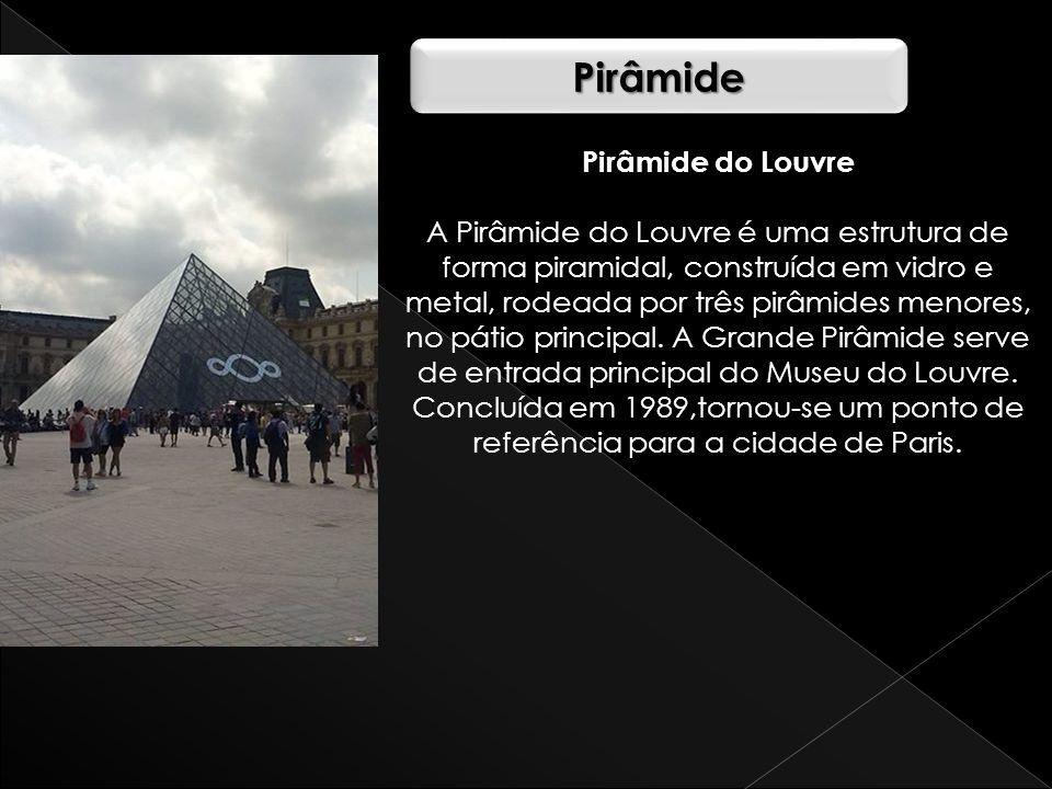 PirâmidePirâmide Pirâmide do Louvre A Pirâmide do Louvre é uma estrutura de forma piramidal, construída em vidro e metal, rodeada por três pirâmides m