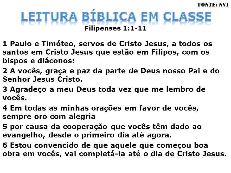 Filipenses 1:1-11 1 Paulo e Timóteo, servos de Cristo Jesus, a todos os santos em Cristo Jesus que estão em Filipos, com os bispos e diáconos: 2 A voc
