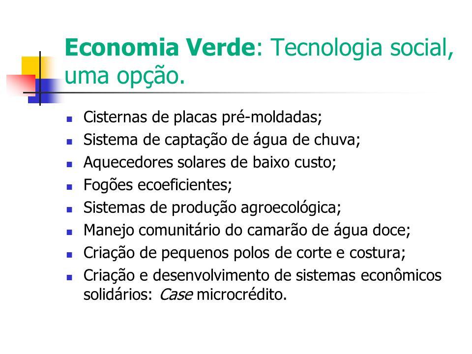 Economia Verde: Tecnologia social, uma opção. Cisternas de placas pré-moldadas; Sistema de captação de água de chuva; Aquecedores solares de baixo cus