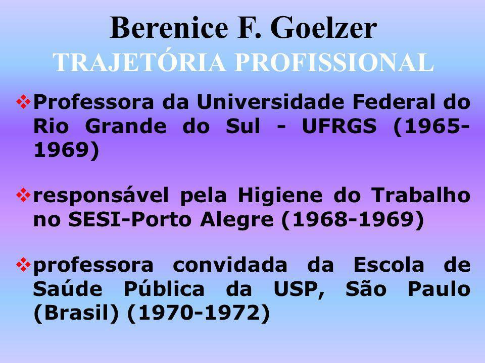 Berenice F. Goelzer TRAJETÓRIA PROFISSIONAL Professora da Universidade Federal do Rio Grande do Sul - UFRGS (1965- 1969) responsável pela Higiene do T