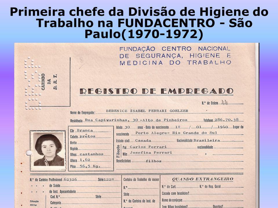 Primeira chefe da Divisão de Higiene do Trabalho na FUNDACENTRO - São Paulo(1970-1972)