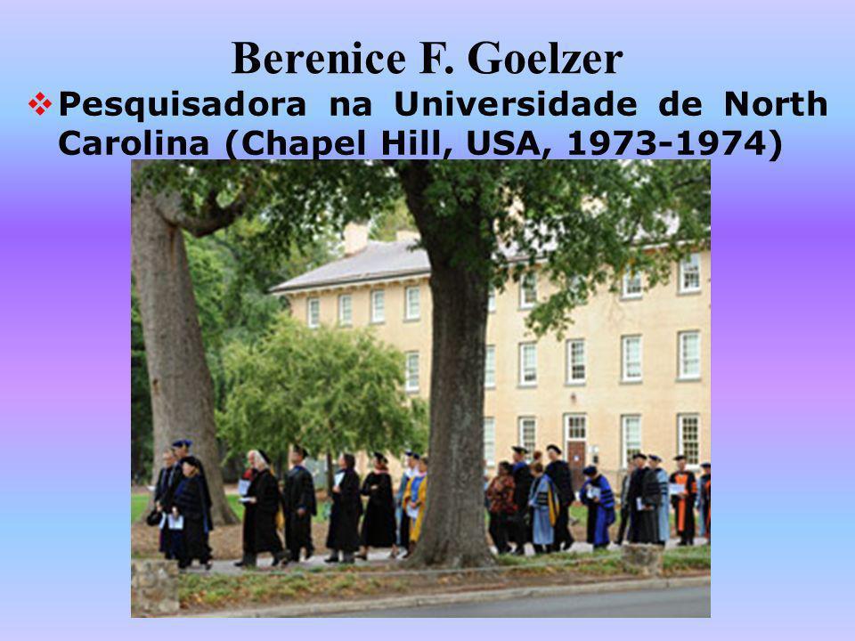 Berenice F. Goelzer Pesquisadora na Universidade de North Carolina (Chapel Hill, USA, 1973-1974)