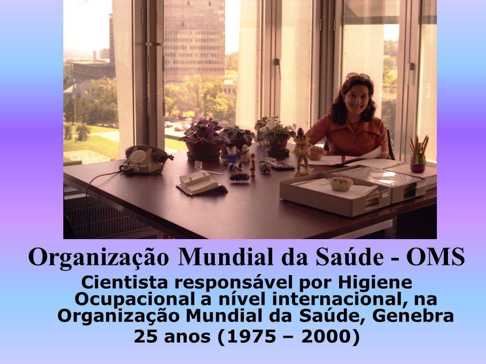 Organização Mundial da Saúde - OMS Cientista responsável por Higiene Ocupacional a nível internacional, na Organização Mundial da Saúde, Genebra 25 an