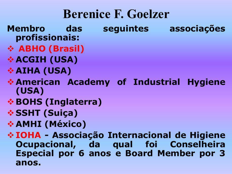 Berenice F. Goelzer Membro das seguintes associações profissionais: ABHO (Brasil) ACGIH (USA) AIHA (USA) American Academy of Industrial Hygiene (USA)