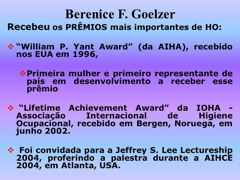 Berenice F. Goelzer Recebeu os PRÊMIOS mais importantes de HO: William P. Yant Award (da AIHA), recebido nos EUA em 1996, Primeira mulher e primeiro r