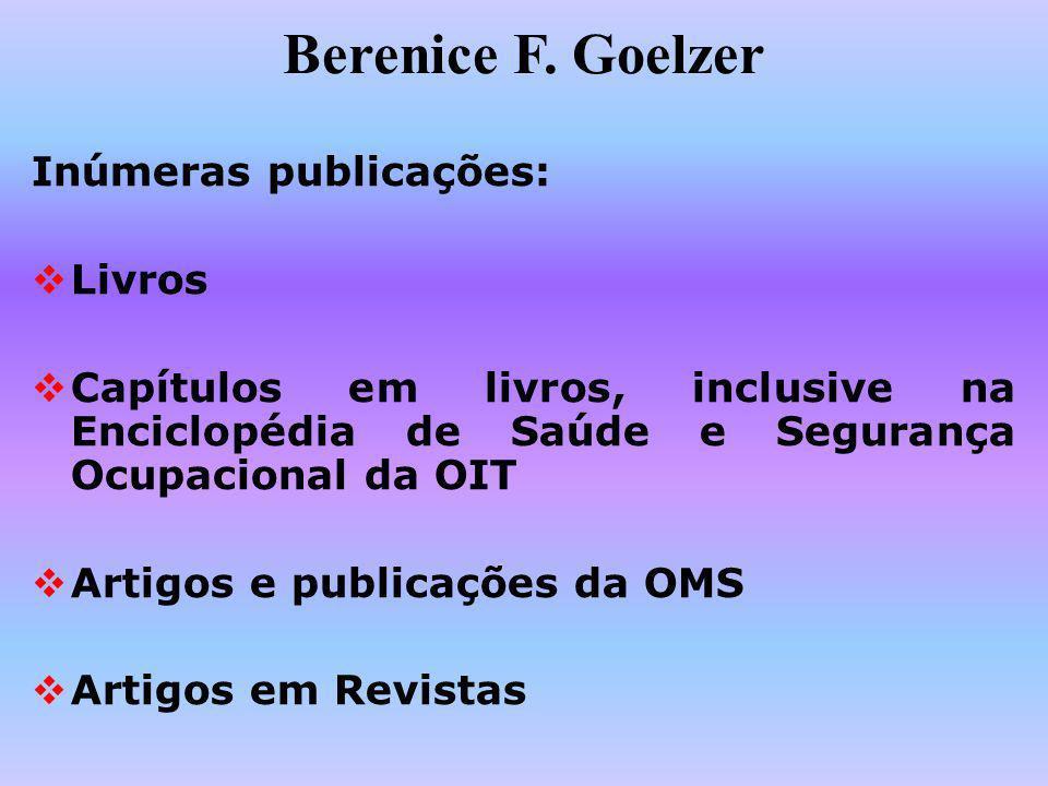 Berenice F. Goelzer Inúmeras publicações: Livros Capítulos em livros, inclusive na Enciclopédia de Saúde e Segurança Ocupacional da OIT Artigos e publ